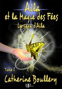 Aila et la Magie des Fées - Catherine Boullery - Éditions UPblisher