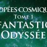 """""""La Fantastique Odyssée"""" de Chérif Arbouz - Tome 1 de la saga """"Épopées cosmiques"""""""